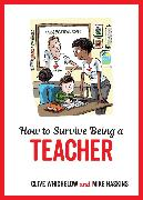 Cover-Bild zu How to Survive Being a Teacher (eBook) von Haskins, Mike