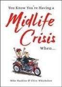 Cover-Bild zu You Know You're Having a Midlife Crisis When... von Whichelow, Clive
