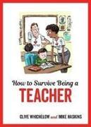 Cover-Bild zu How to Survive Being a Teacher von Haskins, Mike