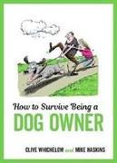 Cover-Bild zu How to Survive Being a Dog Owner von Haskins, Mike