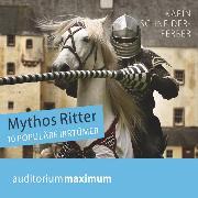Cover-Bild zu Mythos Ritter - 10 populäre Irrtümer (Ungekürzt) (Audio Download) von Schneider-Ferber, Karin