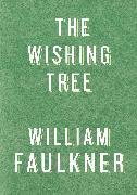 Cover-Bild zu The Wishing Tree (eBook) von Faulkner, William