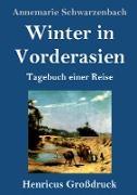 Cover-Bild zu Winter in Vorderasien (Großdruck) von Schwarzenbach, Annemarie