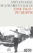 Cover-Bild zu Eine Frau zu sehen (eBook) von Schwarzenbach, Annemarie