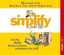 Cover-Bild zu Küstenmacher, Werner Tiki: simplify your life - Küche, Keller, Kleiderschrank entspannt im Griff (Audio Download)
