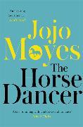 Cover-Bild zu The Horse Dancer: Discover the heart-warming Jojo Moyes you haven't read yet von Moyes, Jojo