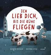 Cover-Bild zu Cristaldi, Kathryn: Ich lieb dich, bis die Kühe fliegen