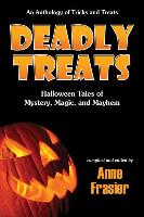 Cover-Bild zu Deadly Treats: Halloween Tales of Mystery, Magic, and Mayhem von Frasier, Anne (Hrsg.)