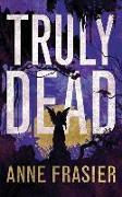 Cover-Bild zu TRULY DEAD von Frasier, Anne