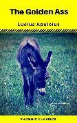 Cover-Bild zu The Golden Ass (Phoenix Classics) (eBook) von Apuleius, Lucius