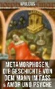 Cover-Bild zu Apuleius: Metamorphosen, Die Geschichte von dem Mann im Faß & Amor und Psyche (eBook) von Apuleius