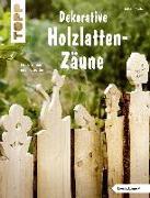 Cover-Bild zu Rögele, Alice: Dekorative Holzlatten-Zäune (kreativ.kompakt)