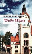 Cover-Bild zu Weiße Mäuse (eBook) von Stammkötter, Andreas