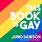 Cover-Bild zu This Book Is Gay von Dawson, Juno