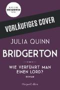 Cover-Bild zu Bridgerton - Wie verführt man einen Lord? (eBook) von Quinn, Julia