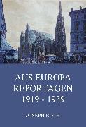 Cover-Bild zu Aus Europa - Reportagen 1919 - 1939 (eBook) von Roth, Joseph