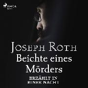 Cover-Bild zu Beichte eines Mörders, erzählt in einer Nacht (Audio Download) von Roth, Joseph