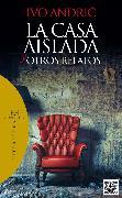 Cover-Bild zu Andric, Ivo: La casa aislada y otros relatos (eBook)