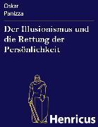 Cover-Bild zu Der Illusionismus und die Rettung der Persönlichkeit (eBook) von Panizza, Oskar