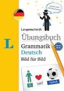 Cover-Bild zu Langenscheidt Übungsbuch Grammatik Deutsch Bild für Bild - Das visuelle Übungsbuch für den leichten Einstieg von Langenscheidt, Redaktion (Hrsg.)