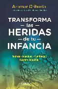 Cover-Bild zu Transforma las heridas de tu infancia: Rechazo - Abandono - Humillación - Traición - Injusticia / Heal the Wounds of Your Youth von Orihuela, Anamar