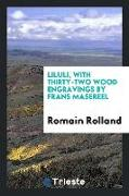 Cover-Bild zu Rolland, Romain: Liluli, with Thirty-Two Wood Engravings by Frans Masereel