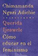 Cover-Bild zu Adichie, Chimamanda Ngozi: Querida Ijeawele: Cómo educar en el feminismo
