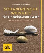 Cover-Bild zu Schamanische Weisheit für ein glückliches Leben (eBook) von Angakkorsuaq, Angaangaq