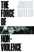 Cover-Bild zu Butler, Judith: The Force of Nonviolence