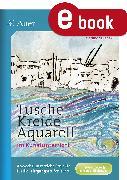 Cover-Bild zu Tusche - Kreide - Aquarell im Kunstunterricht (eBook) von Blahak, Gerlinde