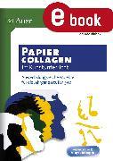 Cover-Bild zu Papiercollagen im Kunstunterricht (eBook) von Blahak, Gerlinde