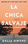 Cover-Bild zu Owens, Delia: La Chica Salvaje: Where the Crawdads Sing / Where the Crawdads Sing: Spanish Edition of Where the Crawdads Sing