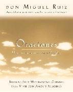 Cover-Bild zu Ruiz, Don Miguel: Oraciones: Una Comunion Con Nuestro Creador: Inspiracion y Meditaciones Guiadas Para Vivir Con Amor y Felicidad