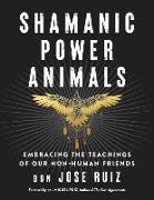 Cover-Bild zu Ruiz, Don Jose: Shamanic Power Animals: Embracing the Teachings of Our Non-Human Friends