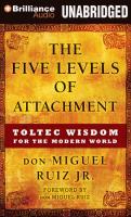 Cover-Bild zu Ruiz, Don Miguel, Jr.: The Five Levels of Attachment: Toltec Wisdom for the Modern World