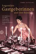 Cover-Bild zu Lanfranconi, Claudia: Legendäre Gastgeberinnen und ihre Feste