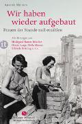 Cover-Bild zu Meiners, Antonia: Wir haben wieder aufgebaut: Frauen der Stunde null erzählen