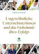 Cover-Bild zu Aretin, Felicitas von: Ungewöhnliche Unternehmerinnen und das Geheimnis ihres Erfolgs