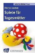 Cover-Bild zu Die 50 besten Spiele für Tagesmütter und Tagesväter - eBook (eBook) von Bäcker-Braun, Katharina