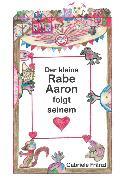 Cover-Bild zu Der kleine Rabe Aaron folgt seinem Herzen (eBook) von Fränzl, Gabriele