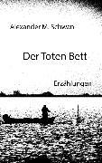 Cover-Bild zu Der Toten Bett (eBook) von Schwan, Alexander M.
