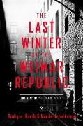 Cover-Bild zu Barth, Rüdiger: The Last Winter of the Weimar Republic: The Rise of the Third Reich