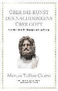 Cover-Bild zu Freeman, Philip: Marcus Tullius Cicero: Über die Kunst des Nachdenkens über Gott
