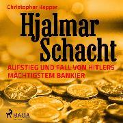 Cover-Bild zu eBook Hjalmar Schacht - Aufstieg und Fall von Hitlers mächtigstem Bankier