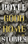 Cover-Bild zu Boyle, T. C.: Good Home, Stories