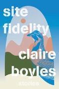 Cover-Bild zu Site Fidelity: Stories (eBook) von Boyles, Claire