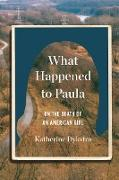 Cover-Bild zu What Happened to Paula: On the Death of an American Girl (eBook) von Dykstra, Katherine