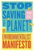 Cover-Bild zu Stop Saving the Planet!: An Environmentalist Manifesto (eBook) von Price, Jenny