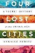 Cover-Bild zu Four Lost Cities: A Secret History of the Urban Age (eBook) von Newitz, Annalee