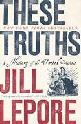 Cover-Bild zu These Truths: A History of the United States von Lepore, Jill